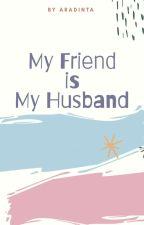 My Friend Is My Husband by aradinta