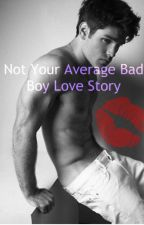 Not Your Average Bad Boy Love Story by AuroraJasperKittle