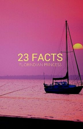 23 facts by Florindianprincess