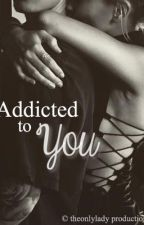 Addicted to You by theonlylady