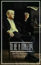 To Be A Malfoy by pxrf3ctpayne