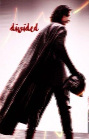 Divided [A Kylo Ren/Ben Solo Fanfiction] by kyloxren