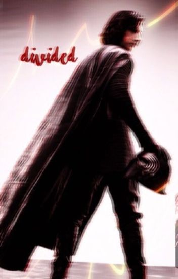 Divided [A Kylo Ren/Ben Solo Fanfiction]