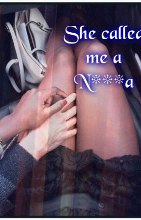 She called me a n***a by Gabriellatwin2