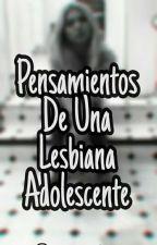 Pensamientos De Una Lesbiana Adolecente by camrenlifee