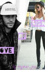 Signs Of Love  (Neymar Jr Fanfic) COMPLETED!  by Neymar_Junior11