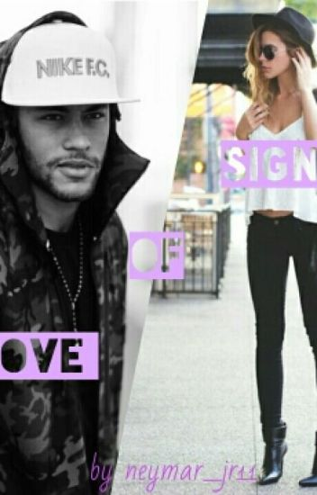 Signs Of Love  (Neymar Jr Fanfic) COMPLETED!