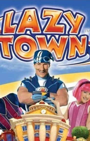 Lazy Town X Reader