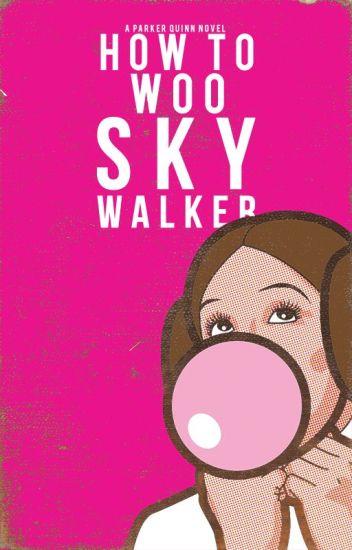 How To Woo Sky Walker