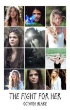 The Fight For Her ✞ Octavia Blake by BlueSkys02