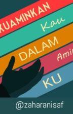 Ku Aminkan Kau Dalam Aminku by zaharanisaf
