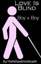Love Is Blind (Boy X Boy) by TheYellowBrickRoad0