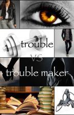 trouble vs trouble maker by Dawn1233