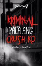 Kriminal Pala Ang Crush Ko by Detective9