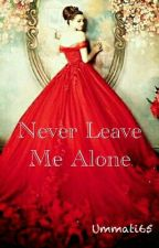 Never Leave Me Alone by Ummati65