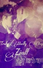 Truly, Madly, Deeply || Ziall by SmilerCupcake
