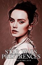 STAR WARS PREFERENCES by lukeslaywalker