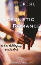 Magnetic Romance by KatherineForever_317