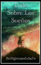 Todo Sobre Los Sueños. by nightmareinsane