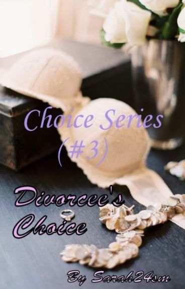 Divorcee's Choice (#3) {Completed} #Wattys2016