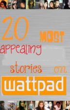 20 Most Appealing Stories on Wattpad by xdisnerdx