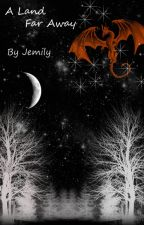 A Land Far Away (book 2) by Jemily