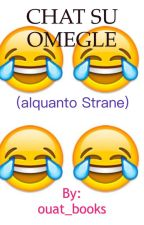 Chat alquanto Strane su Omegle by ouat_books
