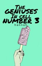 The Geniuses In Cell Number 3 by extrachipper