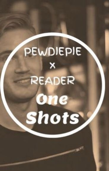 PewDiePie x reader One Shots