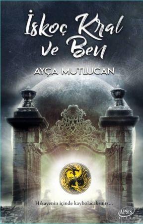 İskoç Kral ve Ben (Kitap Oldu) by aycamutlucan