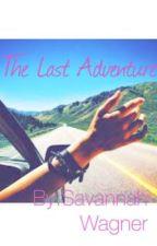 The Last Adventure by savannahwagner_2001