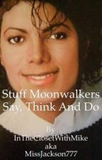 Stuff Moonwalkers Say, Think And Do by InTheClosetWithMike
