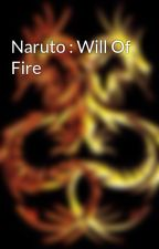 Naruto : Will Of Fire by toshiba107