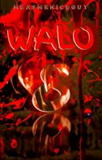 WALO #Wattys2016 by MeasMrNiceGuy