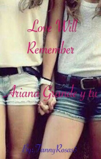 Love Will Remember (Ariana Grande Y Tu )