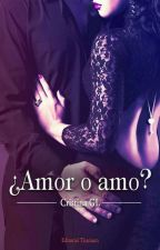 ¿Amor o Amo? © by romanticayamorosa
