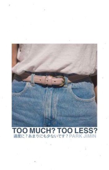 Too Much? or Too Less? | BTS Jimin [Indefinite Hiatus ]