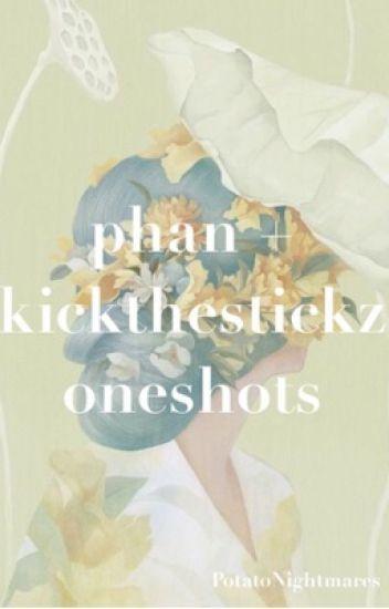Phan and Kickthestickz Oneshots