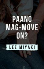 Paano Mag-Move On? by Lee__Miyaki