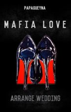 « Mafia Love  :  Arrange Wedding » by Papagueyna