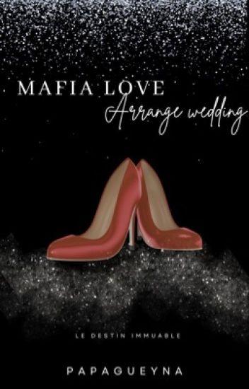 « Mafia Love  :  Arrange Wedding »