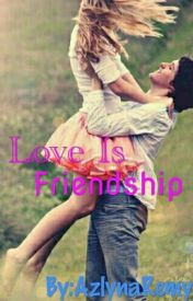 Love Is Friendship by AzlynaRemy