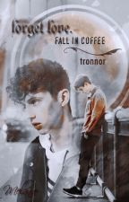 Forget love. Fall in coffee. - Tronnor [polish] by Mellannie13