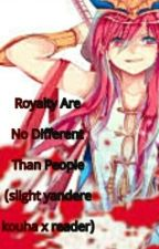Royalty Are No Different Than People(Slight Yandere!Kouha X Reader)✔ by TheKlanceShipper