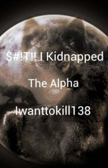 $#!T!! I Kidnapped The Alpha(manxman)