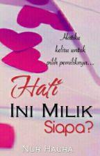 Hati Ini Milik Siapa? by Nur_Haura