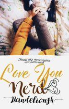Love You, Nerd [On Going] by Dandelionsh