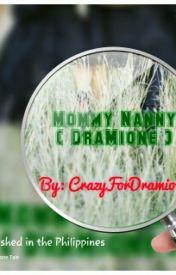 Mommy Nanny ( DraMione ) by CrazyForDraMione