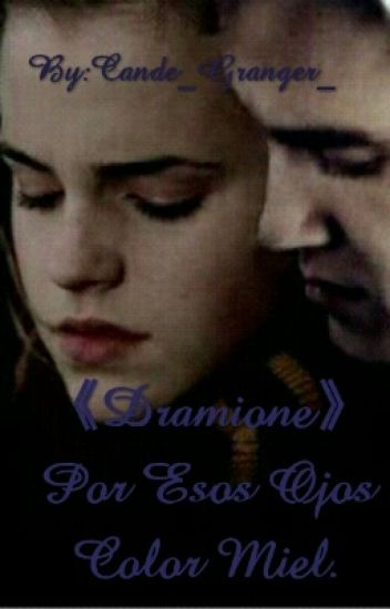 《Dramione》Por Esos Ojos Color Miel.
