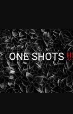 ONE SHOTS!! by XPrincess_DarknessX